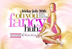 Oh you fancy huh Branch nightclub friday july 30th